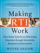 Making RTI Work - How Smart Schools are Reforming Education through Schoolwide Response-to-Intervention ebook by Wayne Sailor