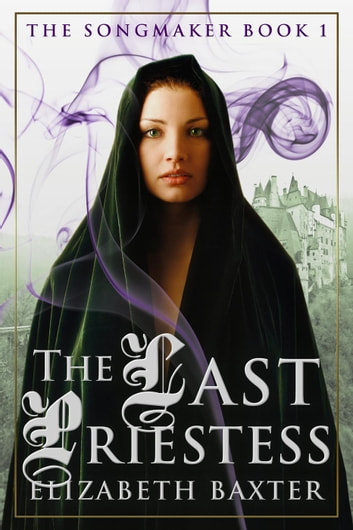 The Last Priestess - The Songmaker, #1 ebook by Elizabeth Baxter
