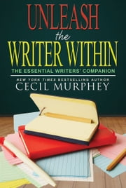 Unleash the Writer Within - The Essential Writers' Companion ebook by Cecil Murphey