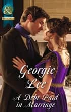 A Debt Paid In Marriage (Mills & Boon Historical) (The Business of Marriage, Book 1) ebook by Georgie Lee