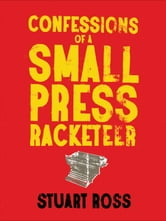 Confessions of a Small Press Racketeer ebook by Stuart Ross