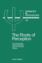 The Roots of Perception: Individual Differences in Information Processing Within and Beyond Awareness ebook by Hentschel, U.