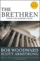 The Brethren - Inside the Supreme Court ebook by Bob Woodward, Scott Armstrong