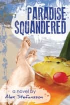 Paradise Squandered ebook by Alex Stefansson