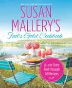 Susan Mallery's Fool's Gold Cookbook - A Love Story Told Through 150 Recipes ebook by Susan Mallery