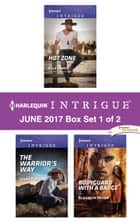 Harlequin Intrigue June 2017 - Box Set 1 of 2 - Hot Zone\The Warrior's Way\Bodyguard with a Badge ebook by Elle James, Jenna Kernan, Elizabeth Heiter