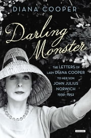Darling Monster: The Letters of Lady Diana Cooper to Son John Julius Norwich, 1939-1952 ebook by Diana Cooper,John Julius Norwich
