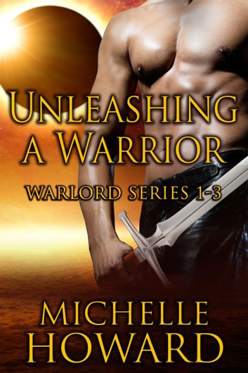 Unleashing A Warrior - Warlord Series ebook by Michelle Howard