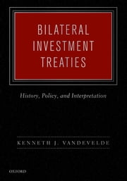 Bilateral Investment Treaties : History Policy and Interpretation ebook by Kenneth J. Vandevelde