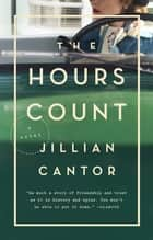 The Hours Count - A Novel ebook by Jillian Cantor
