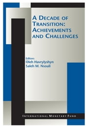 A Decade of Transition: Achievements and Challenges ebook by Saleh Mr. Nsouli,Oli Mr. Havrylyshyn