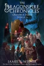 The Dragonspire Chronicles Omnibus Vol. 2 - Books 4 - 6 ebook by James E. Wisher