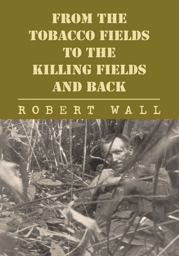 From the tobacco fields to the killing fields and back ebook by from the tobacco fields to the killing fields and back ebook by robert wall fandeluxe Gallery