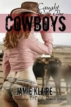 Caught With The Cowboys: A Swinging D Dude Ranch Short ebook by Jamie Klaire