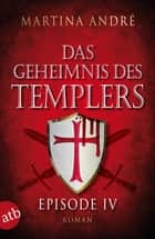 Das Geheimnis des Templers - Episode IV ebook by Martina André