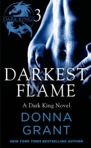 Darkest Flame: Part 3 - A Dark King Novel in Four Parts ebook by Donna Grant