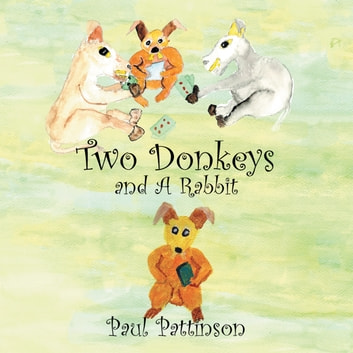 Two Donkeys and and a Rabbit ebook by Paul Pattinson