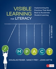 Visible Learning for Literacy, Grades K-12 - Implementing the Practices That Work Best to Accelerate Student Learning ebook by Douglas B. Fisher,Dr. Nancy Frey,John A. (Allan) Hattie
