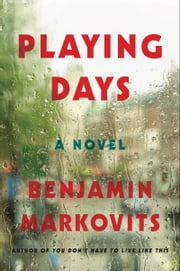 Playing Days - A Novel ebook by Benjamin Markovits