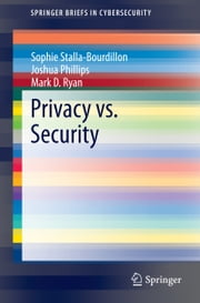 Privacy vs. Security ebook by Sophie Stalla-Bourdillon,Joshua Phillips,Mark D. Ryan
