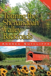 Touring The Shenandoah Valley Backroads 2nd Edition ebook by Andrea Sutcliffe