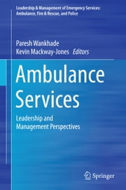 Ambulance Services - Leadership and Management Perspectives ebook by Paresh Wankhade,Kevin Mackway-Jones