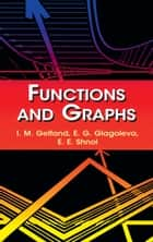 Functions and Graphs ebook by E. G. Glagoleva, E. E. Shnol, I. M. Gelfand