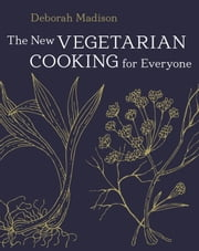 The New Vegetarian Cooking for Everyone ebook by Deborah Madison