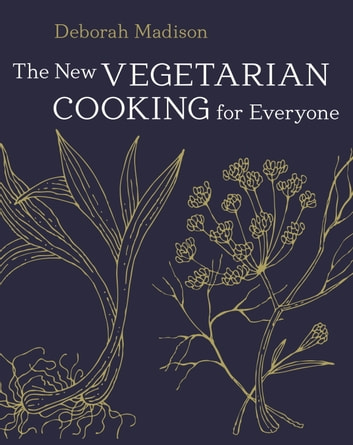 The New Vegetarian Cooking for Everyone - A Cookbook eBook by Deborah Madison