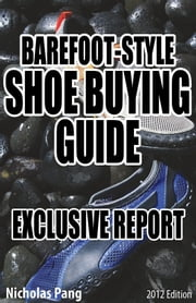 Barefoot-style Shoe Buying Guide: Exclusive Report ebook by Nicholas Pang