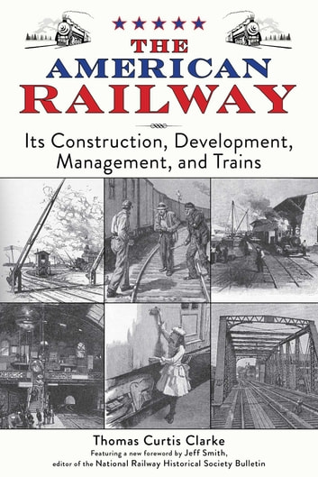 The American Railway - Its Construction, Development, Management, and Trains eBook by Thomas Curtis Clarke