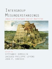 Intergroup Misunderstandings - Impact of Divergent Social Realities ebook by Stephanie Demoulin,Jacques-Philippe Leyens,John F Dovidio