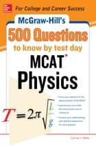 McGraw-Hill's 500 MCAT Physics Questions to Know by Test Day ebook by Connie J. Wells