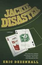 Jackie Disaster - A Mystery ebook by Eric Dezenhall