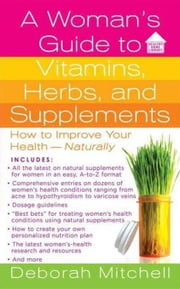 A Woman's Guide to Vitamins, Herbs, and Supplements ebook by Deborah Mitchell