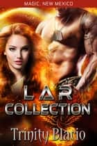 LAR Collection - Magic, New Mexico ebook by Trinity Blacio