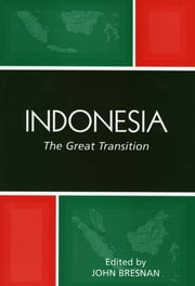 Indonesia - The Great Transition ebook by John Bresnan,John Bresnan,Annette Clear,Donald Emmerson,Robert W. Hefner,Ann Marie Murphy