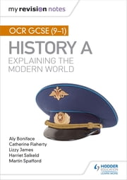 My Revision Notes: OCR GCSE (9-1) History A: Explaining the Modern World ebook by Aly Boniface, Catherine Flaherty, Lizzy James,...