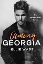 Taming Georgia ebook by Ellie Wade