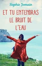 Et tu entendras le bruit de l'eau - Un roman féminin feel-good mêlant amour, introspection et découverte de soi ebook by Sophie Jomain