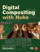 Digital Compositing with Nuke ebook by Lee Lanier