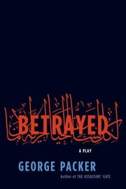 Betrayed - A Play ebook by George Packer