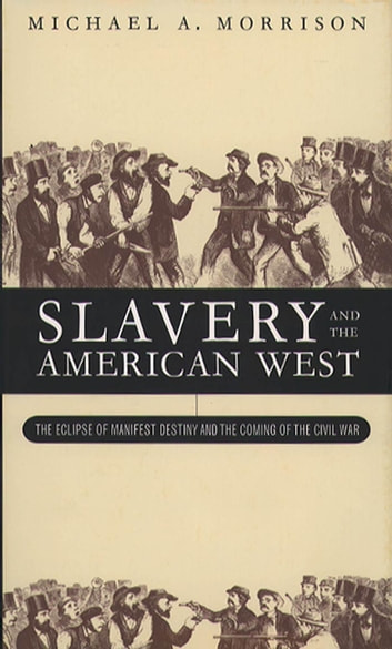 Slavery and the American West - The Eclipse of Manifest Destiny ebook by Michael A. Morrison