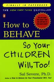 How to Behave So Your Children Will, Too! ebook by Sal Severe