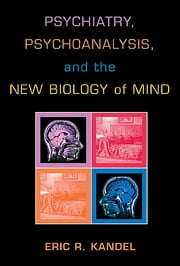 Psychiatry, Psychoanalysis, and the New Biology of Mind ebook by Eric R. Kandel