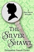 The Silver Shawl: A Mrs. Meade Mystery ebook by Elisabeth Grace Foley