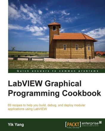 LabVIEW Graphical Programming Cookbook ebook by Yik Yang