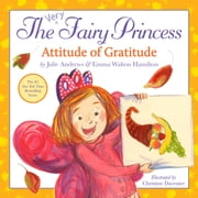 The Very Fairy Princess: Attitude of Gratitude ebook by Julie Andrews,Emma Walton Hamilton,Christine Davenier