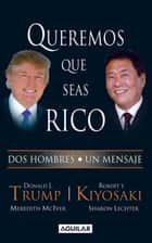 Queremos que seas rico ebook by Robert T. Kiyosaki, Donald J. Trump