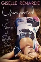 Unexpected: 3 Stories of Sudden Sex ebook by Giselle Renarde
